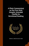 A Plain Commentary on the Four Holy Gospels, Intended Chiefly for Devotional Reading