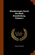 Wanderungen Durch Die Mark Brandenburg, Volume 1