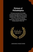 Picture of Philadelphia: Giving an Account of Its Origin, Increase and Improvements in Arts, Sciences, Manufactures, Commerce and Revenue