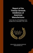 Report of the Twenty-Seventh Exhibition of American Manufactures