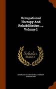 Occupational Therapy and Rehabilitation ..., Volume 1