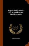 American Economic Life in Its Civic and Social Aspects