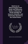 Brief List of Meteorological Text Books and Reference Books; A Selection of Works Suitable for General, Scientific, and University Libraries in the United States