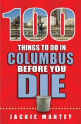 100 Things to Do in Columbus Before You Die