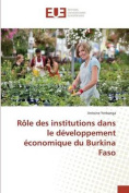 Role Des Institutions Dans Le Developpement Economique Du Burkina Faso [FRE]