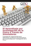 El Aprendizaje Por Investigacion de La Fisica a Traves de Simuladores [Spanish]