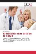 El Hospital Mas Alla de La Salud [Spanish]