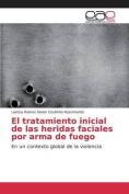 El Tratamiento Inicial de Las Heridas Faciales Por Arma de Fuego [Spanish]