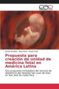 Propuesta Para Creacion de Unidad de Medicina Fetal En America Latina [Spanish]