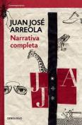 Narrativa Completa. Juan Jose Arreola / Complete Narrative [Spanish]