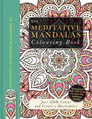 The Meditative Mandalas Colouring Book: Just Add Colour and Create a Masterpiece