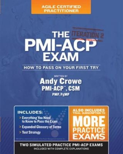 The PMI-ACP Exam: How to Pass on Your First Try, Iteration 2 (Test Prep).