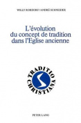 L'Evolution Du Concept de Tradition Dans L'Eglise Ancienne  [FRE]