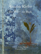 Anselm Kiefer - Die Welt, Ein Buch