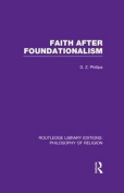Faith After Foundationalism (Routledge Library Editions