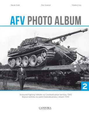 AFV Photo Album: Armoured Fighting Vehicles on Czechoslovakian Territory 1945: Vol. 2