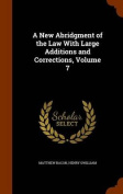 A New Abridgment of the Law with Large Additions and Corrections, Volume 7