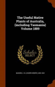 The Useful Native Plants of Australia, (Including Tasmania) Volume 1889