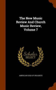 The New Music Review and Church Music Review, Volume 7