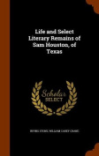 Life and Select Literary Remains of Sam Houston, of Texas