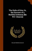 The Exile of Erin; Or, the Sorrows of a Bashful Irishman [By W.F. Deacon]
