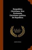 Respublica Christiana, Sive Erotemata Christiano-Politica de Republica