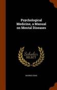 Psychological Medicine, a Manual on Mental Diseases