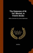 The Epigrams of M. Val. Martial, in Twelve Books