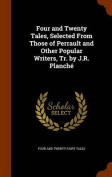 Four and Twenty Tales, Selected from Those of Perrault and Other Popular Writers, Tr. by J.R. Planche