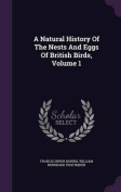 A Natural History of the Nests and Eggs of British Birds, Volume 1