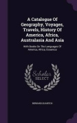 A   Catalogue of Geography, Voyages, Travels, History of America, Africa, Australasia and Asia