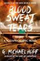 Blood, Sweat & Tears  : A Postapocalyptic Novel