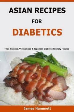 Asian Recipes for Diabetics: Thai, Chinese, Vietnamese & Japanese Diabetes Friendly Recipes