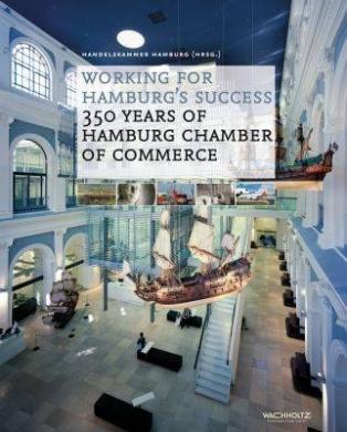 Working for Hamburg's Success: 350 Years of Hamburg Chamber of Commerce