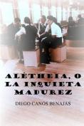 Aletheia, O La Inquieta Madurez [Spanish]