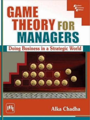 Game Theory for Managers: Doing Business in a Strategic World