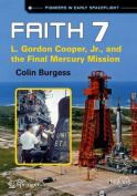 Faith 7: L. Gordon Cooper, Jr., and the Final Mercury Mission