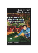 Do It for the Game - Billiards Novel by Robert Campbell
