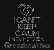 I Can't Keep Calm I'm Going to Be a Grandmother Rhinestone Iron on Transfer