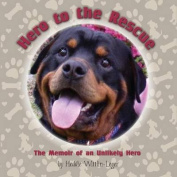 Hero to the Rescue-The Memoir of an Unlikely Hero