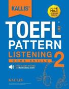 Kallis' TOEFL Ibt Pattern Listening 2