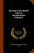 Records of the Sheriff Court of Aberdeenshire Volume 2