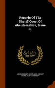 Records of the Sheriff Court of Aberdeenshire, Issue 31