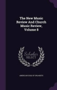 The New Music Review and Church Music Review, Volume 8
