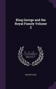 King George and the Royal Family Volume 2