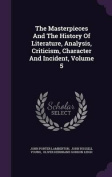 The Masterpieces and the History of Literature, Analysis, Criticism, Character and Incident, Volume 5