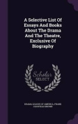 A Selective List of Essays and Books about the Drama and the Theatre, Exclusive of Biography