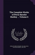 The Complete Works of Percy Bysshe Shelley ... Volume 6