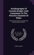 Autobiography of Cornelia Knight, Lady Companion to the Princess Charlotte of Wales