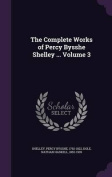The Complete Works of Percy Bysshe Shelley ... Volume 3